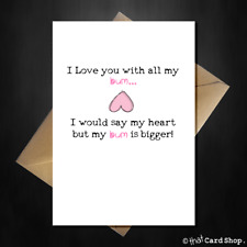 "Rude Birthday / Anniversary Card ""I Love You with all my....Bum!"" Funny A5 Card"