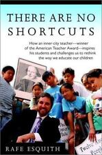 There Are No Shortcuts: How an inner-city teacher--winner of the American Teache