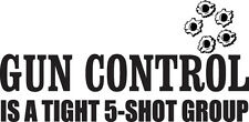 GUN CONTROL IS A TIGHT 5-SHOT...4X3  Car Truck Jeep Ford Chevy Window Sticker