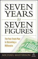 Seven Years to Seven Figures: The Fast-Track Plan to Becoming a Millionaire by