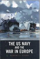 The US Navy and the War in Europe - Robert C Stern NEW 1st edition Hardback