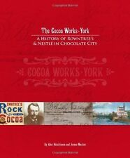 The Cocoa Works, York: A History of Rowntree's and Nestle in Chocolate City,Jame