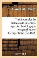 Traite Complet des Maladies de la Femme, Etudiees Sous les Rapports...