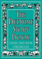 The Bedtime Story Book: Classic Tales From Childhood, Adapted by Jen Wainwright,