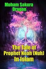 The Tale of Prophet Noah (Nuh) in Islam by Muham Dragon (2016, Paperback)