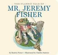 The Classic Tale of Mr. Jeremy Fisher - Board book By Potter, Beatrix - GOOD