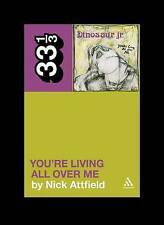 Dinosaur JR.'s You're Living All Over Me (33 1/3) by Nick Attfield, NEW Book, FR