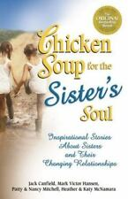 Chicken Soup for the Sister's Soul: Inspirational Stories about Sisters and Thei