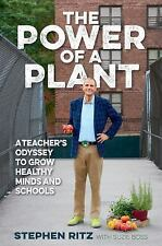 The Power of a Plant: A Teacher's Odyssey to Grow Healthy Minds and Schools by
