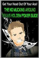 Get Your Head Out of Your Ace! : The No Mucking Around Texas Holdem Poker...
