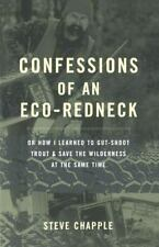 Confessions of an Eco-Redneck: Or How I Learned to Gut-Shoot Trout & Save the