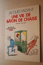 JACQUES FAIZANT UNE VIE DE BÂTON DE CHAISE   TRES BON ETAT