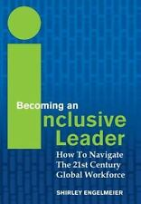 Becoming an Inclusive Leader: How to Navigate the 21st Century Global Workforce