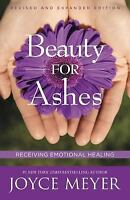 Beauty for Ashes : Receiving Emotional Healing by Joyce Meyer