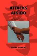 Attacks in Aikido : How to Do Kogeki, the Attack Techniques by Stefan Stenudd...