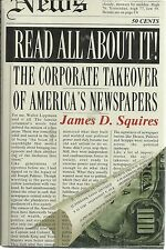 Read All about It! : The Corporate Takeover of America's Newspapers by James...