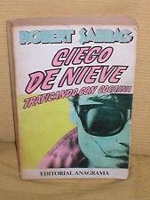 Libro CIEGO DE NIEVE de Robert Sabbag Año 1981 Editorial Anagrama Traficando con