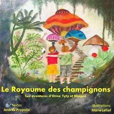 Le Royaume des Champignons : Les Aventures d'Orna, Tyty et Nonoss by Andrea...