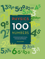 Physics in 100 Numbers: A Numerical Guide to Facts, Formulas and Theories by Colin Stuart (Hardback, 2015)