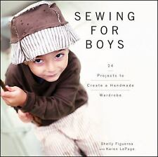 Sewing for Boys : 24 Projects to Create a Handmade Wardrobe by Karen LePage and…