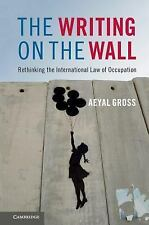The Writing on the Wall: Rethinking the International Law of Occupation (Paperba