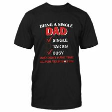 Being A Single Dad And Don't Have Time Classic T-shirt S-5XL