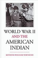 World War II and the American Indian by Kenneth William Townsend (2002)