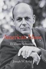 American Muse : The Life and Times of William Schuman by Joseph W. Polisi...
