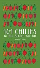 101 Chilies to Try Before You Die by David Floyd (2016, Hardcover)
