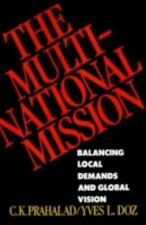 The Multinational Mission : Balancing Local Demands and Global Vision by Yves...
