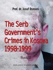 The Serb Government's Crimes in Kosova 1998 - 1999 : Volume 2 by Jusuf Osmani...