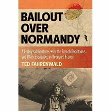 Bailout over Normandy: A Flyboy's Adventures with the French Resistance and Othe