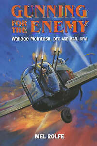 Gunning for the Enemy: Wallace McIntosh, DFC and Bar by Mel Rolfe (207 Squadron)