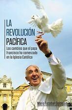 La revolucion pacifica: Los cambios que el papa Francisco ha comenzado en la Igl