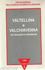 LIBRO=VALTELLINA E VALCHIAVENNA tra fascismo e resistenza=1990