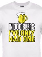 In Dog Beers I have only had one funny T-shirt Beer Gift