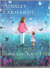 Through Your Eyes : My Child's Gift To Me by Ainsley Earhardt - SIGNED