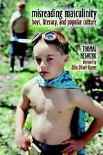 Misreading Masculinity: Boys, Literacy, and Popular Culture by Newkirk, Thomas