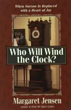 -NEW-  Who Will Wind the Clock? Replace Sorrow with Joy  by Margaret Jensen