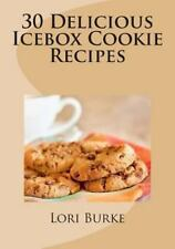 30 Delicious Icebox Cookie Recipes by Lori Burke (2012, Paperback)