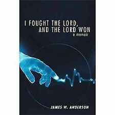 I Fought the Lord, and the Lord Won : A Memoir by James W. Anderson (2011,...