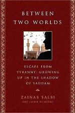 Between Two Worlds : Escape from Tyranny - Growing up in the Shadow of Saddam...
