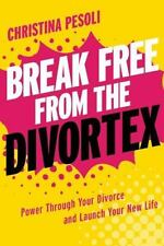 Break Free from the Divortex: Power Through Your Divorce and Launch Your New Lif