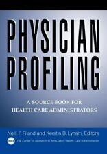 Physician Profiling : A Source Book for Health Care Administrators by Neil F....