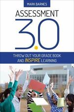 Assessment 3. 0 : Throw Out Your Grade Book and Inspire Learning by Mark...