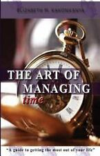 The Art of Managing Time : A Guide to Getting the Most Out of Your Life by...