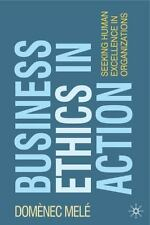 Business Ethics in Action : Seeking Human Excellence in Organizations by Domènec