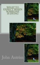 What To Expect When Someone Is Dying: Knowing If and When  To Let Go-ExLibrary