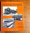 Trains Chemins de Fer SUR LES RAILS D'AUTREFOIS 1930 - 1970 Ed. du cabri