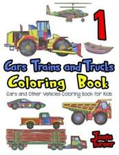 Cars, Trains And Trucks Coloring Book: Cars And Other Vehicles Coloring Boo.